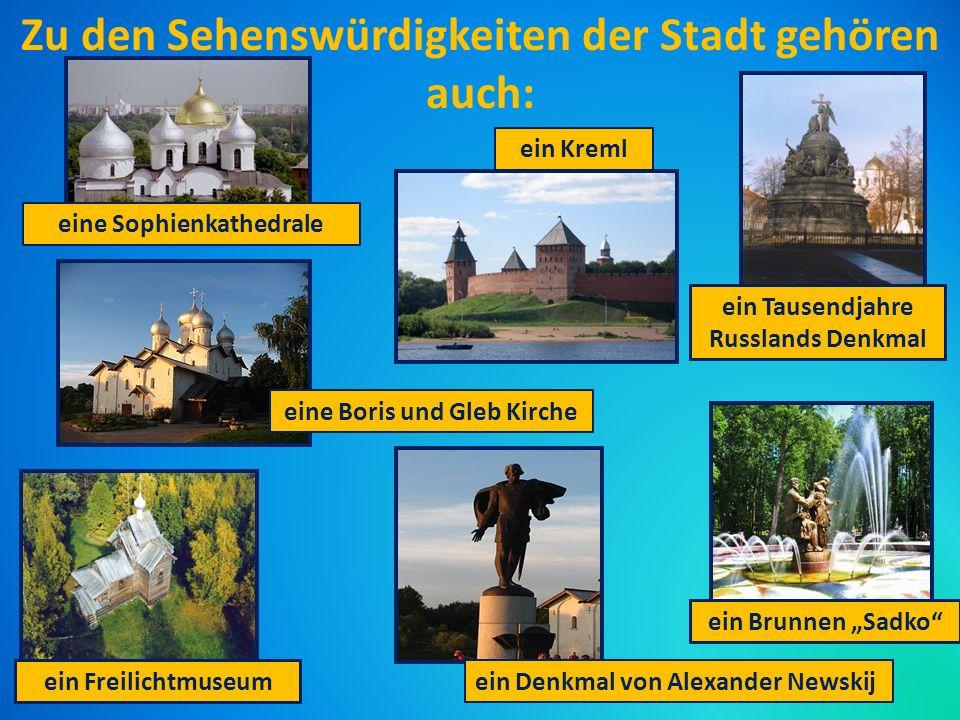 Zu den Sehenswürdigkeiten der Stadt gehören auch: ein Kreml ein Brunnen Sadko eine Sophienkathedrale ein Freilichtmuseum ein Denkmal von Alexander Newskij ein Tausendjahre Russlands Denkmal eine Boris und Gleb Kirche