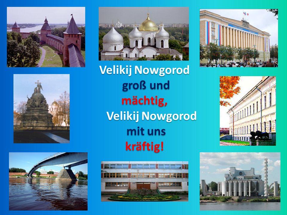Velikij Nowgorod groß und mächtig, Velikij Nowgorod mit uns kräftig!