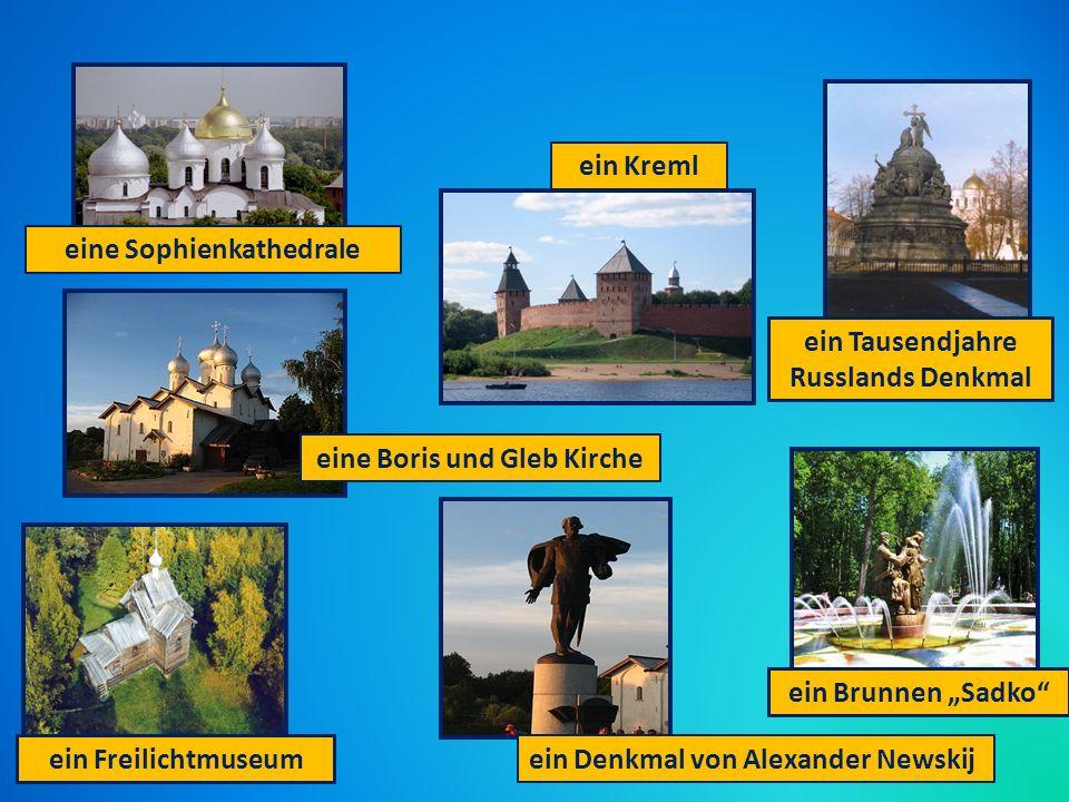 ein Kreml ein Brunnen Sadko eine Sophienkathedrale ein Freilichtmuseum ein Denkmal von Alexander Newskij ein Tausendjahre Russlands Denkmal eine Boris und Gleb Kirche