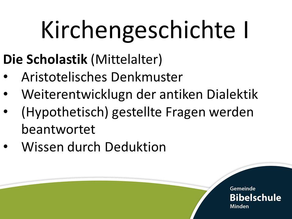 Kirchengeschichte I Die Scholastik (Mittelalter) Aristotelisches Denkmuster Weiterentwicklugn der antiken Dialektik (Hypothetisch) gestellte Fragen we
