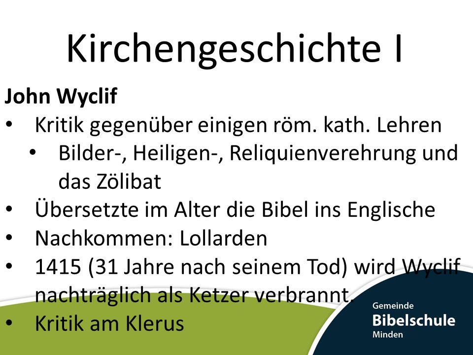 Kirchengeschichte I John Wyclif Kritik gegenüber einigen röm. kath. Lehren Bilder-, Heiligen-, Reliquienverehrung und das Zölibat Übersetzte im Alter