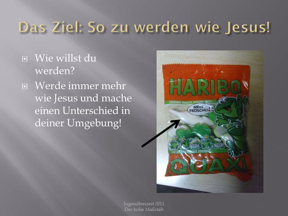 Jesus – ganz anders als wir Menschen Jugendfreizeit 2011 Der hohe Maßstab