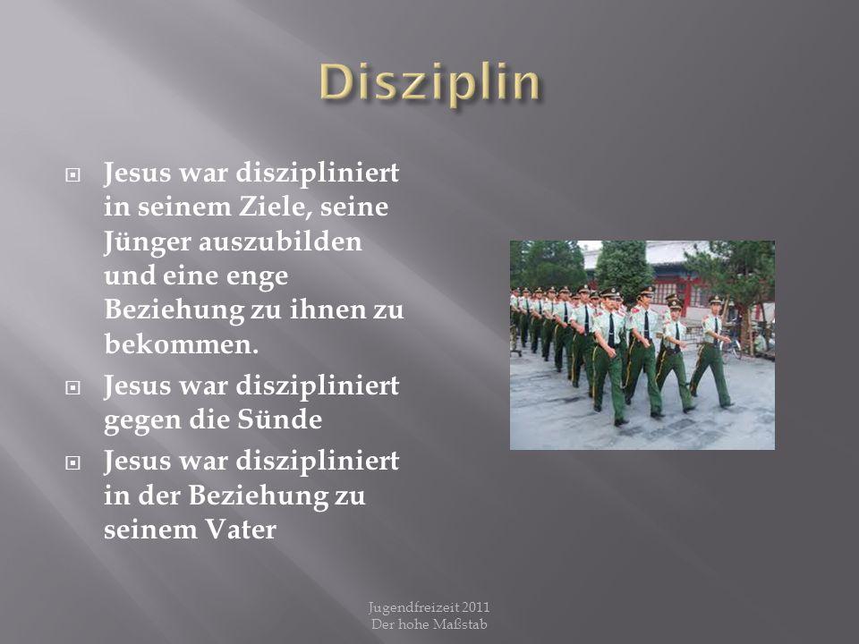 Disziplin Mut weitsichtiges Verhalten Ausdauer liebevolle Strenge Mitgefühl Aufopferung Radikale Liebe Jugendfreizeit 2011 Der hohe Maßstab