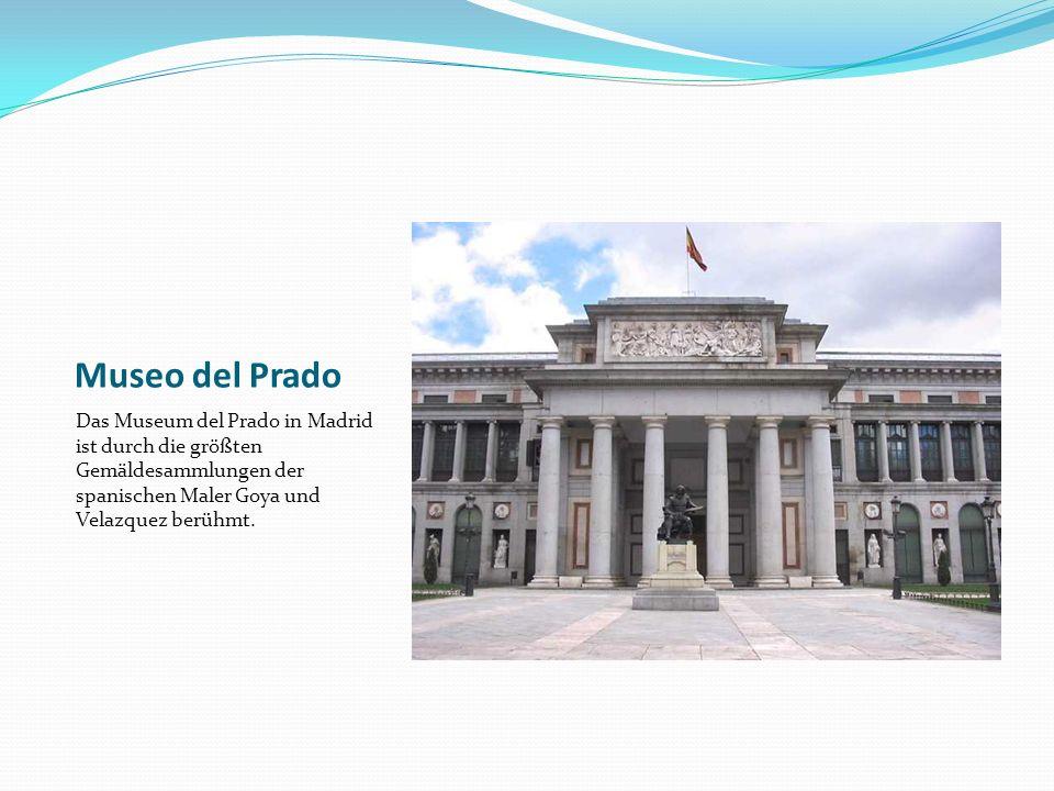 Museo del Prado Das Museum del Prado in Madrid ist durch die größten Gemäldesammlungen der spanischen Maler Goya und Velazquez berühmt.