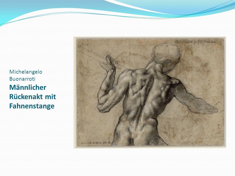 Michelangelo Buonarroti Männlicher Rückenakt mit Fahnenstange