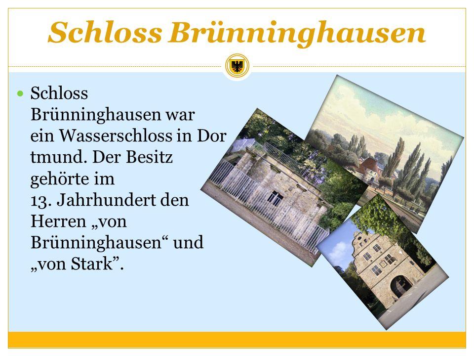 Schloss Brünninghausen Schloss Brünninghausen war ein Wasserschloss in Dor tmund. Der Besitz gehörte im 13. Jahrhundert den Herren von Brünninghausen