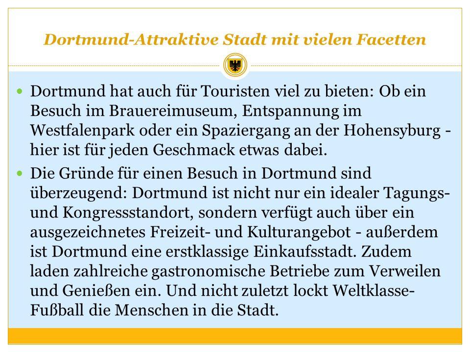 Dortmund-Attraktive Stadt mit vielen Facetten Dortmund hat auch für Touristen viel zu bieten: Ob ein Besuch im Brauereimuseum, Entspannung im Westfale
