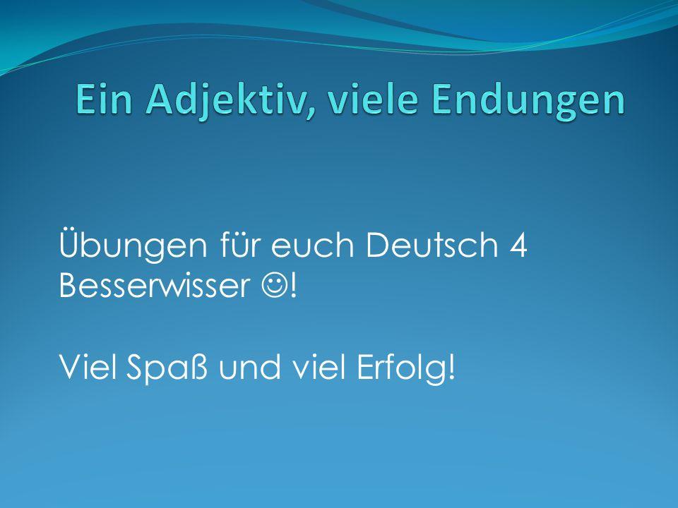 Übungen für euch Deutsch 4 Besserwisser ! Viel Spaß und viel Erfolg!