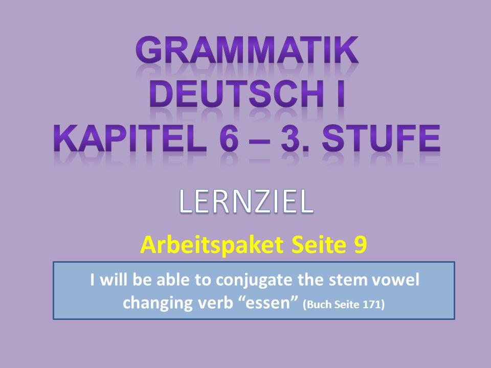 I will be able to conjugate the stem vowel changing verb essen (Buch Seite 171) Arbeitspaket Seite 9
