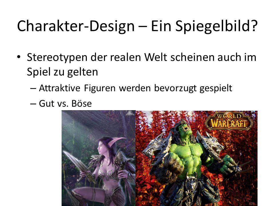 Charakter-Design – Ein Spiegelbild? Stereotypen der realen Welt scheinen auch im Spiel zu gelten – Attraktive Figuren werden bevorzugt gespielt – Gut