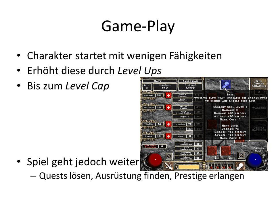 Game-Play Charakter startet mit wenigen Fähigkeiten Erhöht diese durch Level Ups Bis zum Level Cap Spiel geht jedoch weiter – Quests lösen, Ausrüstung