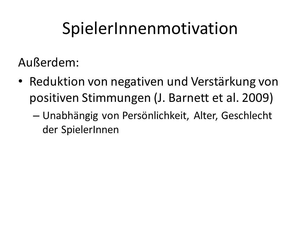 SpielerInnenmotivation Außerdem: Reduktion von negativen und Verstärkung von positiven Stimmungen (J. Barnett et al. 2009) – Unabhängig von Persönlich