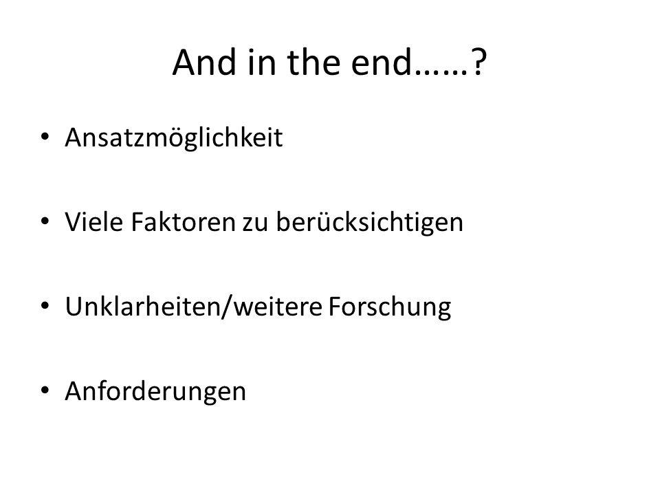 And in the end……? Ansatzmöglichkeit Viele Faktoren zu berücksichtigen Unklarheiten/weitere Forschung Anforderungen
