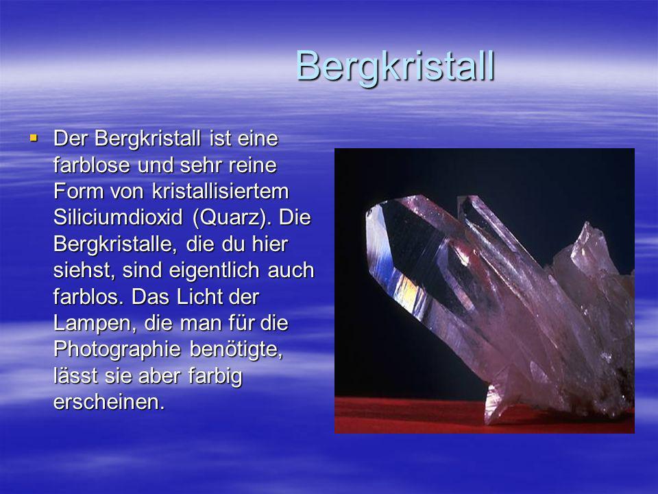 Bergkristall Bergkristall Der Bergkristall ist eine farblose und sehr reine Form von kristallisiertem Siliciumdioxid (Quarz). Die Bergkristalle, die d