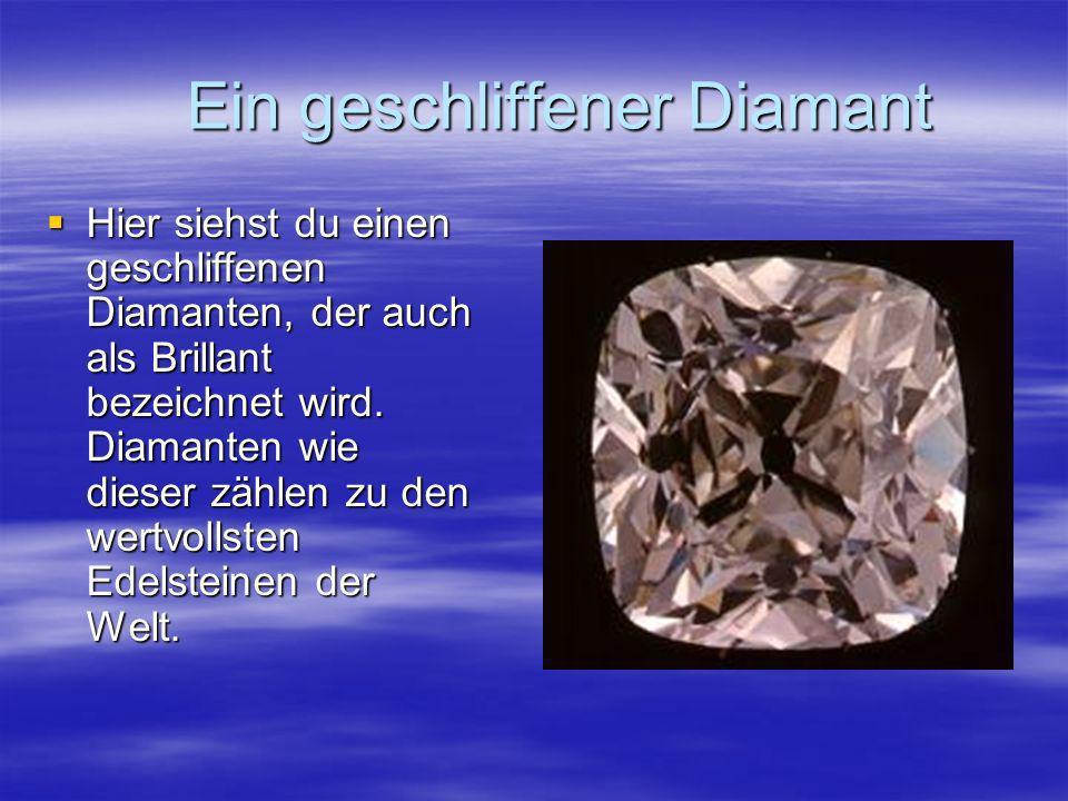 Ein geschliffener Diamant Ein geschliffener Diamant Hier siehst du einen geschliffenen Diamanten, der auch als Brillant bezeichnet wird. Diamanten wie