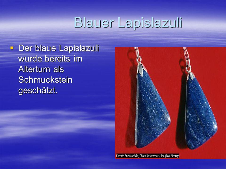 Blauer Lapislazuli Blauer Lapislazuli Der blaue Lapislazuli wurde bereits im Altertum als Schmuckstein geschätzt. Der blaue Lapislazuli wurde bereits