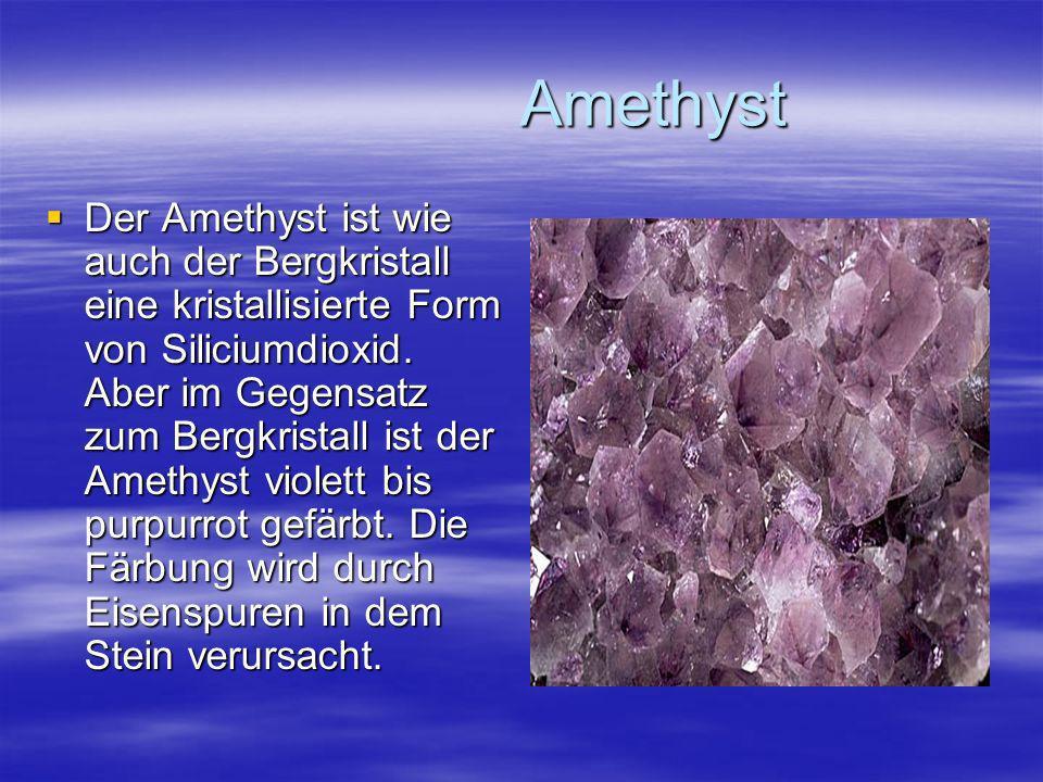 Amethyst Amethyst Der Amethyst ist wie auch der Bergkristall eine kristallisierte Form von Siliciumdioxid. Aber im Gegensatz zum Bergkristall ist der