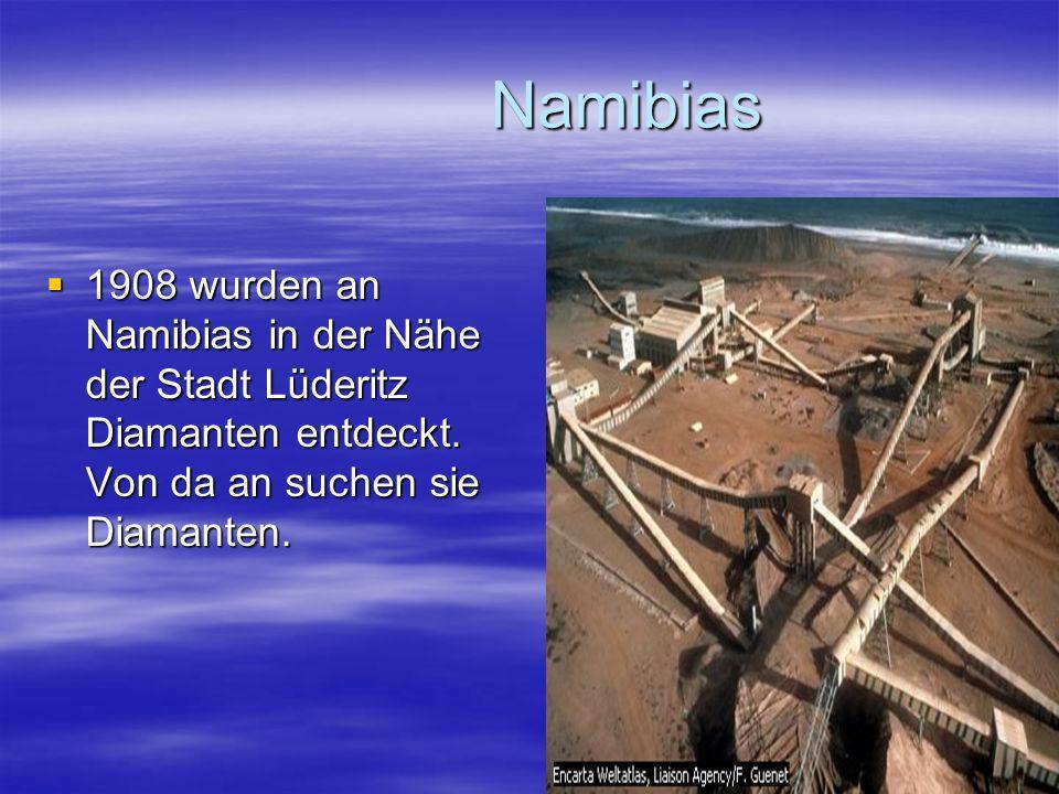Namibias Namibias 1908 wurden an Namibias in der Nähe der Stadt Lüderitz Diamanten entdeckt. Von da an suchen sie Diamanten. 1908 wurden an Namibias i