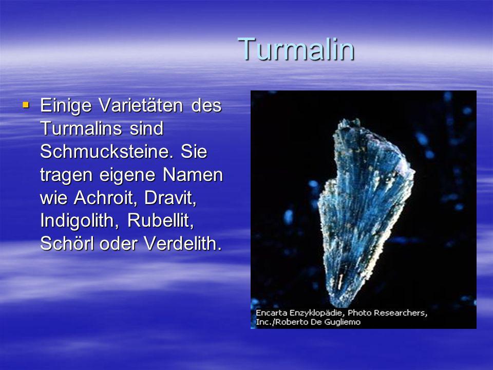 Turmalin Turmalin Einige Varietäten des Turmalins sind Schmucksteine. Sie tragen eigene Namen wie Achroit, Dravit, Indigolith, Rubellit, Schörl oder V