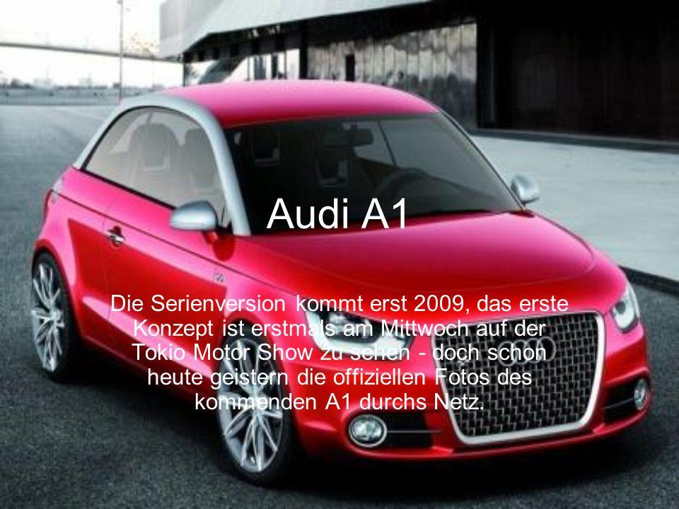 Audi A1 Die Serienversion kommt erst 2009, das erste Konzept ist erstmals am Mittwoch auf der Tokio Motor Show zu sehen - doch schon heute geistern die offiziellen Fotos des kommenden A1 durchs Netz.