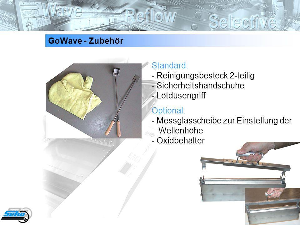 12 GoWave - Zubehör Standard: - Reinigungsbesteck 2-teilig - Sicherheitshandschuhe - Lötdüsengriff Optional: - Messglasscheibe zur Einstellung der Wel