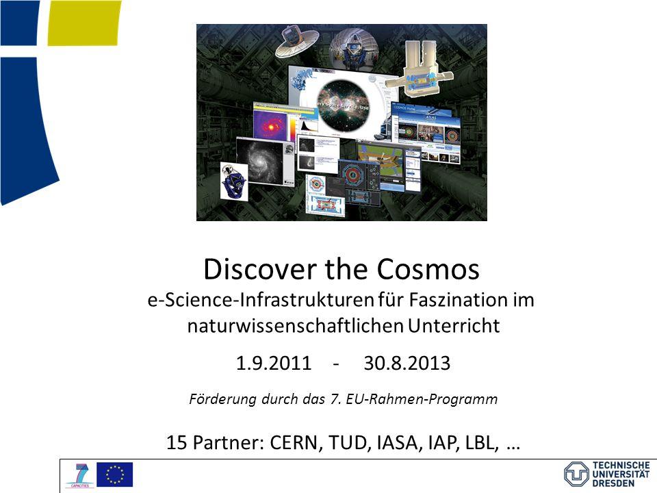 Discover the Cosmos e-Science-Infrastrukturen für Faszination im naturwissenschaftlichen Unterricht 1.9.2011 - 30.8.2013 Förderung durch das 7.