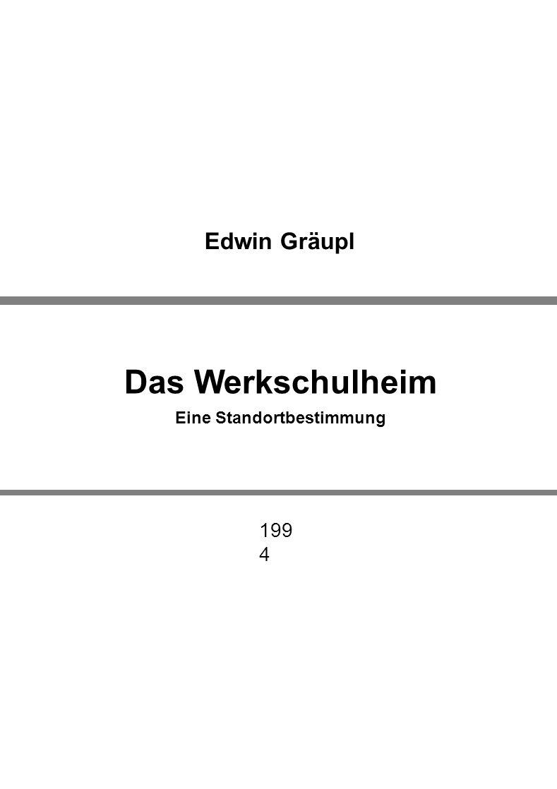 Das Werkschulheim Eine Standortbestimmung Edwin Gräupl 199 4