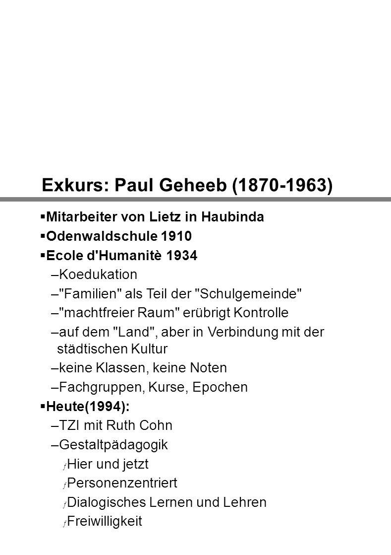 Exkurs: Paul Geheeb (1870-1963) Mitarbeiter von Lietz in Haubinda Odenwaldschule 1910 Ecole d'Humanitè 1934 –Koedukation –