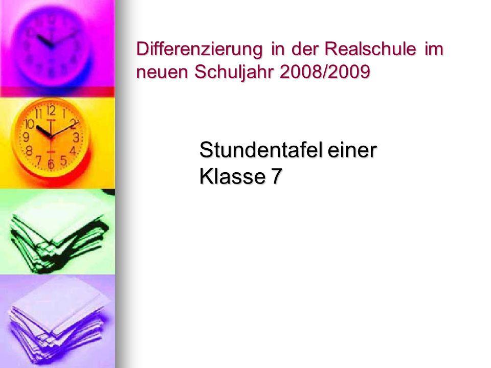 Differenzierung in der Realschule im neuen Schuljahr 2008/2009 Stundentafel einer Klasse 7