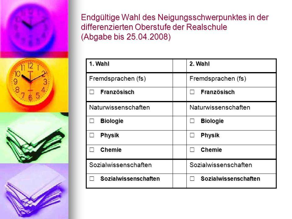Endgültige Wahl des Neigungsschwerpunktes in der differenzierten Oberstufe der Realschule (Abgabe bis 25.04.2008) 1. Wahl 2. Wahl Fremdsprachen (fs) F