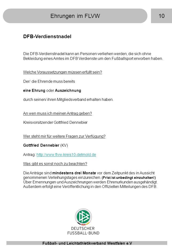 10Ehrungen im FLVW Fußball- und Leichtathletikverband Westfalen e.V DFB-Verdienstnadel Die DFB-Verdienstnadel kann an Personen verliehen werden, die s