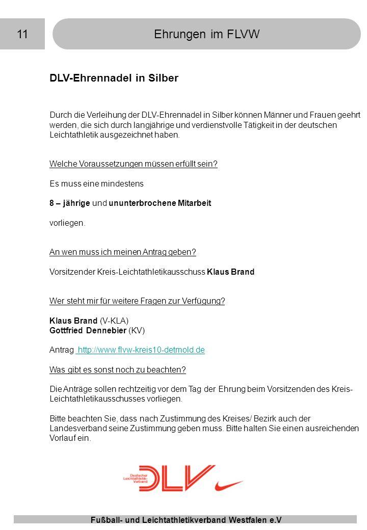 11Ehrungen im FLVW Fußball- und Leichtathletikverband Westfalen e.V DLV-Ehrennadel in Silber Durch die Verleihung der DLV-Ehrennadel in Silber können