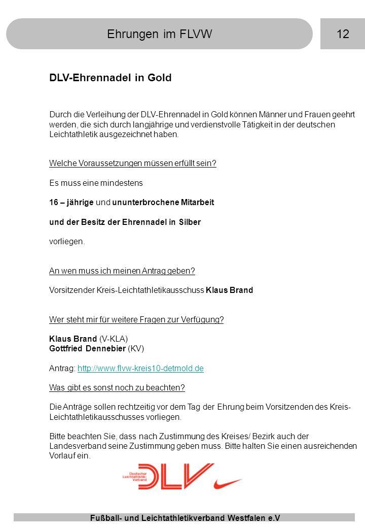 12Ehrungen im FLVW Fußball- und Leichtathletikverband Westfalen e.V DLV-Ehrennadel in Gold Durch die Verleihung der DLV-Ehrennadel in Gold können Männ
