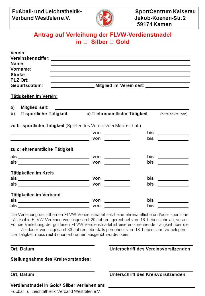Fußball- und Leichtatheltik- SportCentrum Kaiserau Verband Westfalen e.V. Jakob-Koenen-Str. 2 59174 Kamen Antrag auf Verleihung der FLVW-Verdienstnade