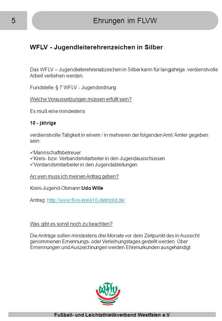 5Ehrungen im FLVW Fußball- und Leichtathletikverband Westfalen e.V WFLV - Jugendleiterehrenzeichen in Silber Das WFLV – Jugendleiterehrenabzeichen in