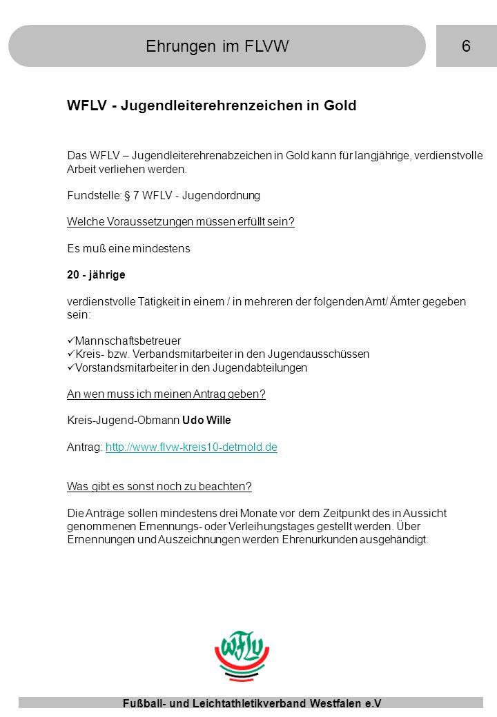 6Ehrungen im FLVW Fußball- und Leichtathletikverband Westfalen e.V WFLV - Jugendleiterehrenzeichen in Gold Das WFLV – Jugendleiterehrenabzeichen in Go