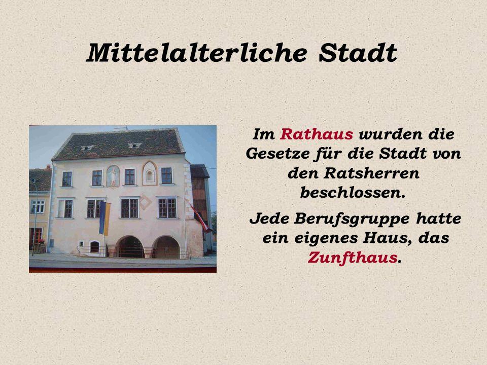Mittelalterliche Stadt Im Rathaus wurden die Gesetze für die Stadt von den Ratsherren beschlossen. Jede Berufsgruppe hatte ein eigenes Haus, das Zunft
