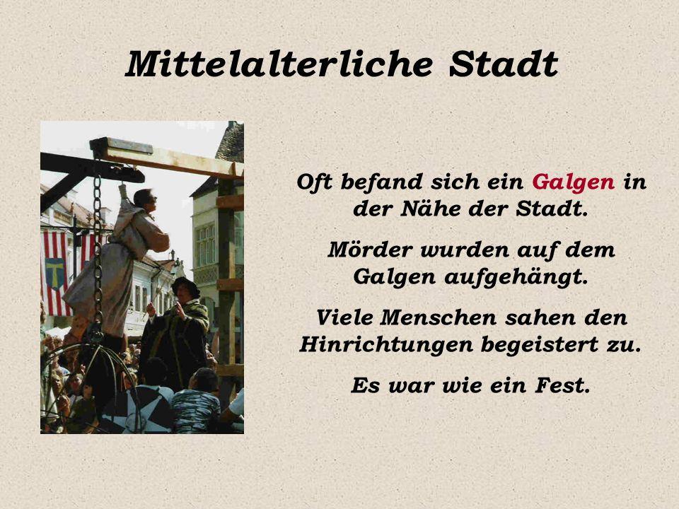 Mittelalterliche Stadt Oft befand sich ein Galgen in der Nähe der Stadt. Mörder wurden auf dem Galgen aufgehängt. Viele Menschen sahen den Hinrichtung