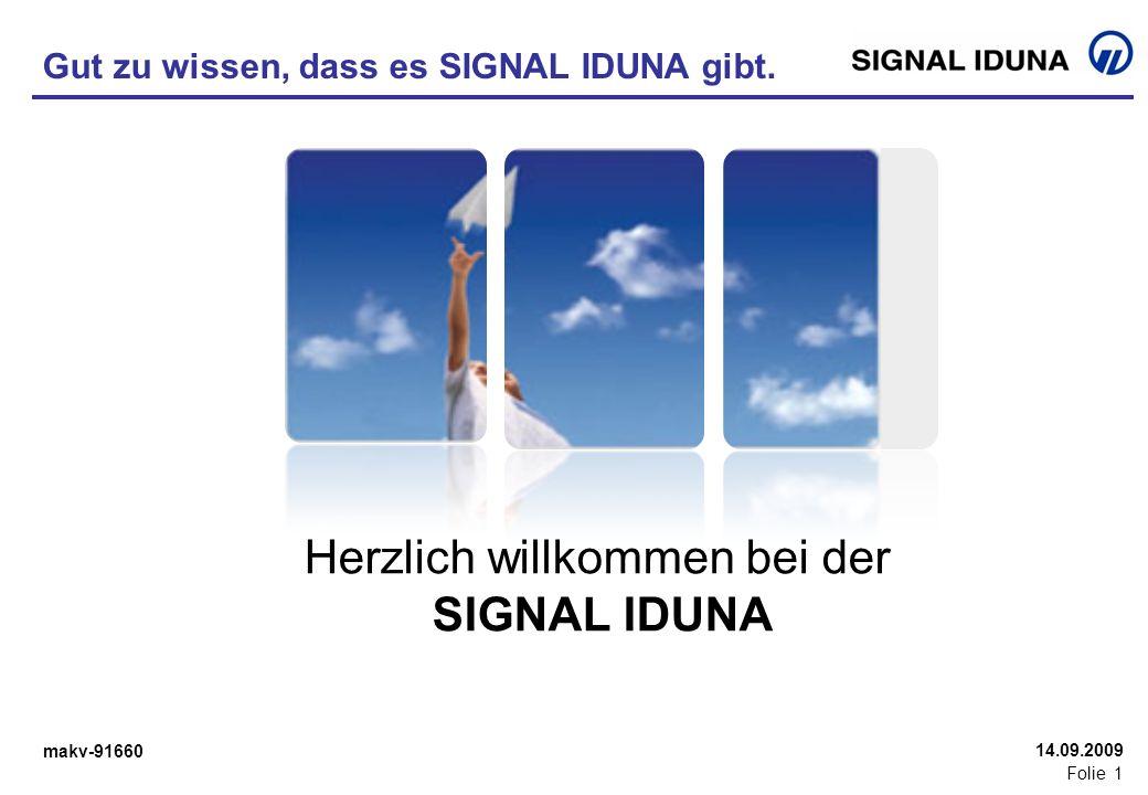 makv-91660 Folie 1 14.09.2009 Herzlich willkommen bei der SIGNAL IDUNA Gut zu wissen, dass es SIGNAL IDUNA gibt.