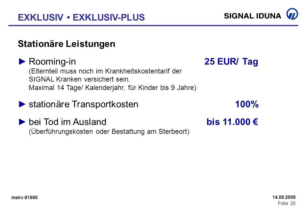 makv-91660 Folie 20 14.09.2009 Stationäre Leistungen Rooming-in25 EUR/ Tag (Elternteil muss noch im Krankheitskostentarif der SIGNAL Kranken versicher