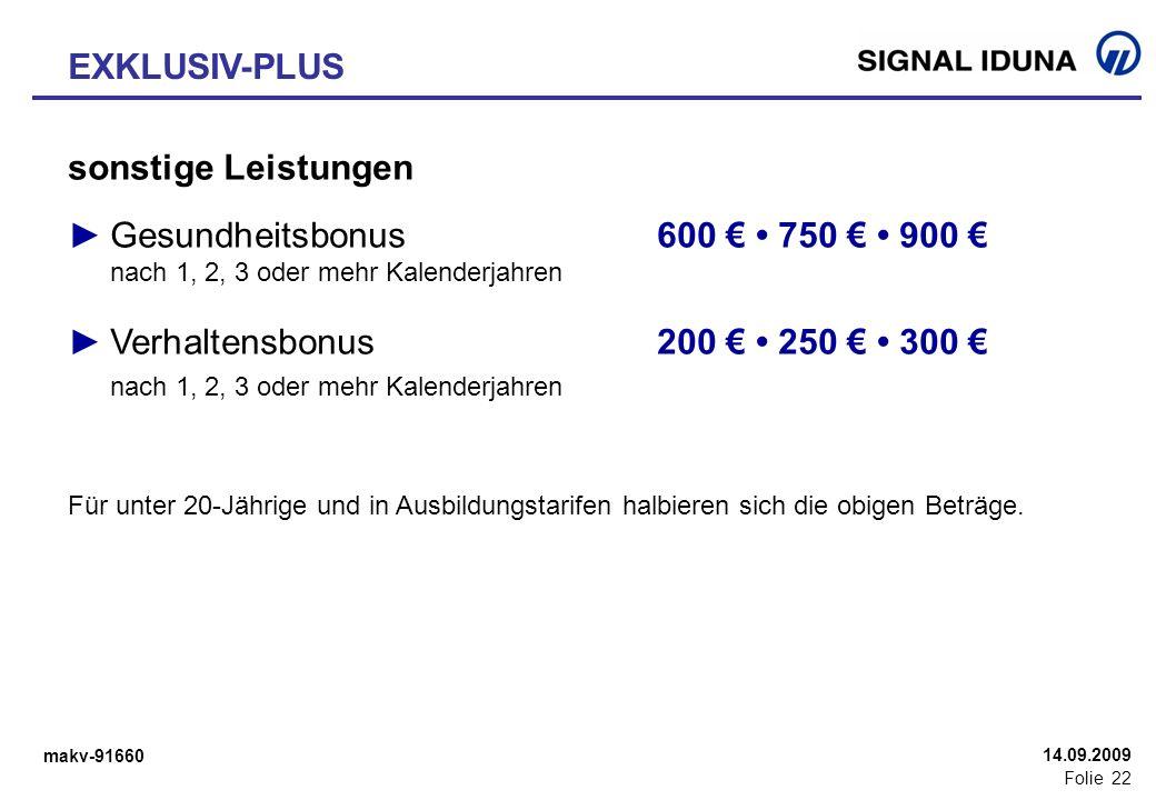 makv-91660 Folie 22 14.09.2009 sonstige Leistungen Gesundheitsbonus600 750 900 nach 1, 2, 3 oder mehr Kalenderjahren Verhaltensbonus200 250 300 nach 1