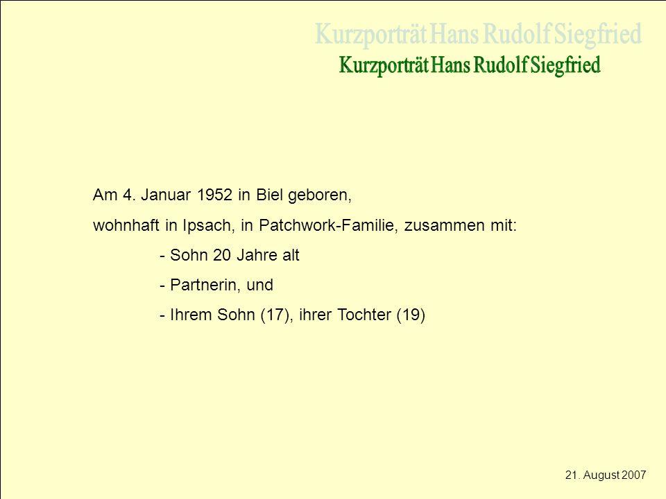 Am 4. Januar 1952 in Biel geboren, wohnhaft in Ipsach, in Patchwork-Familie, zusammen mit: - Sohn 20 Jahre alt - Partnerin, und - Ihrem Sohn (17), ihr
