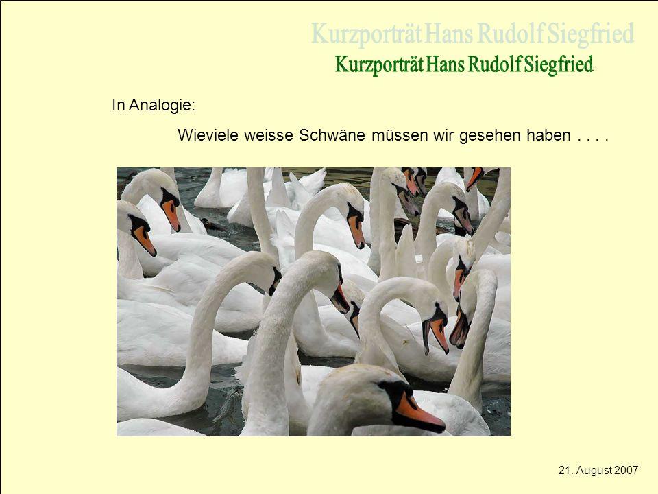 In Analogie: Wieviele weisse Schwäne müssen wir gesehen haben.... 21. August 2007