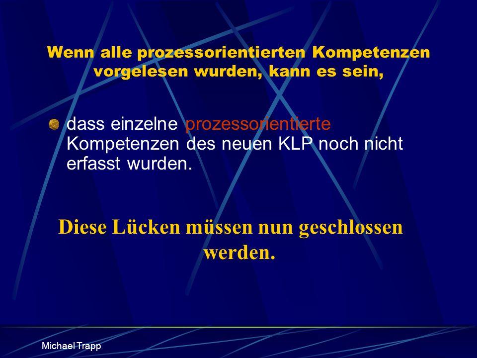 Michael Trapp Wenn alle prozessorientierten Kompetenzen vorgelesen wurden, kann es sein, dass einzelne prozessorientierte Kompetenzen des neuen KLP no