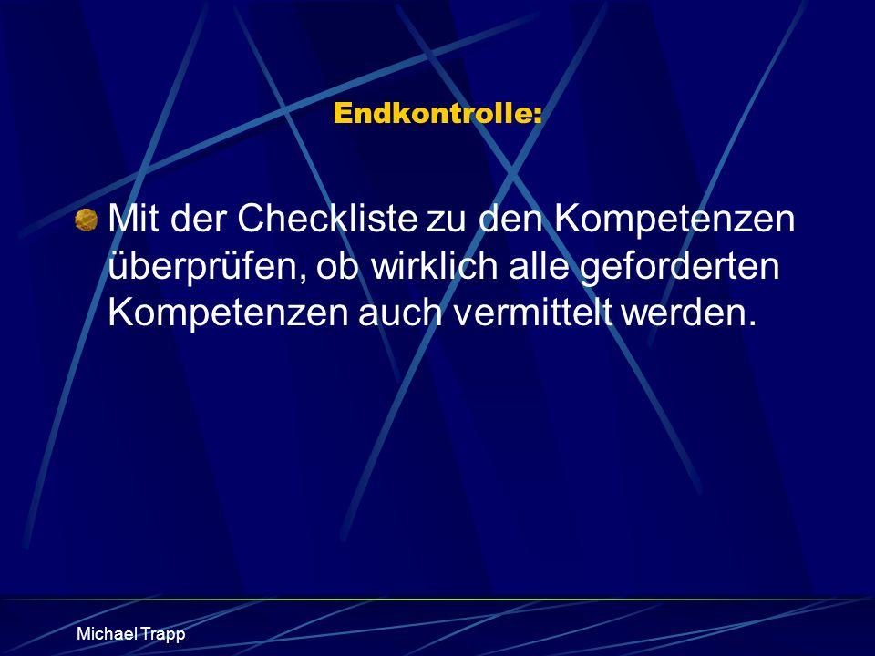 Michael Trapp Endkontrolle: Mit der Checkliste zu den Kompetenzen überprüfen, ob wirklich alle geforderten Kompetenzen auch vermittelt werden.