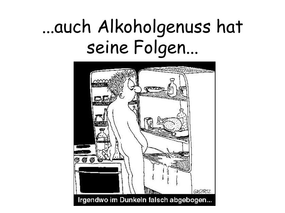 ...auch Alkoholgenuss hat seine Folgen...