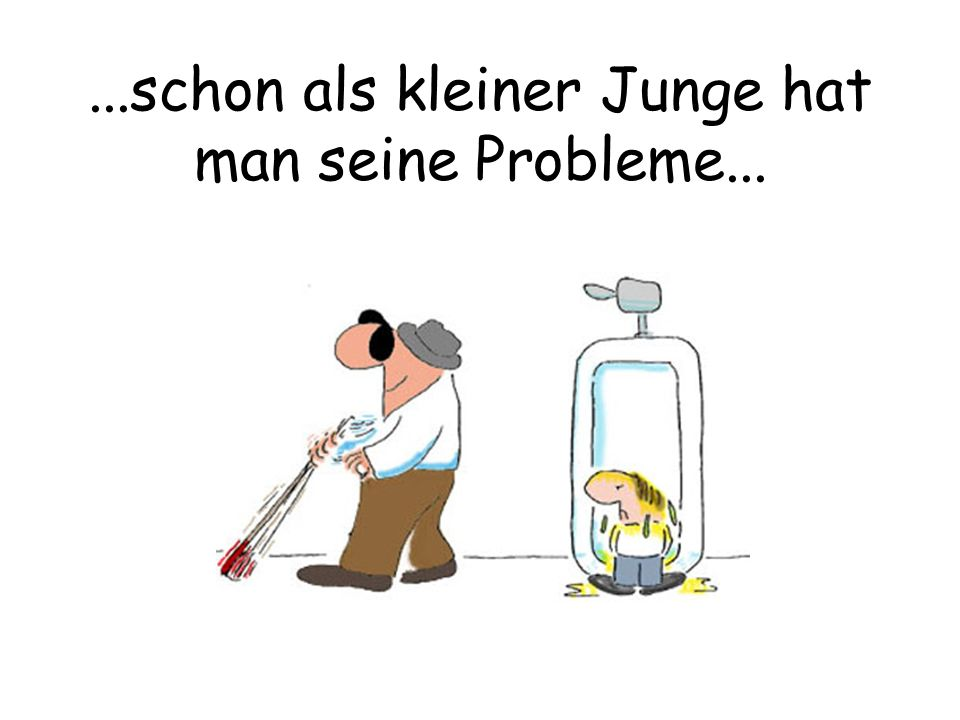 ...schon als kleiner Junge hat man seine Probleme...