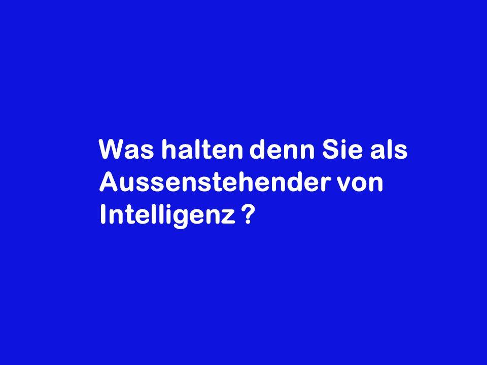 Was halten denn Sie als Aussenstehender von Intelligenz ?