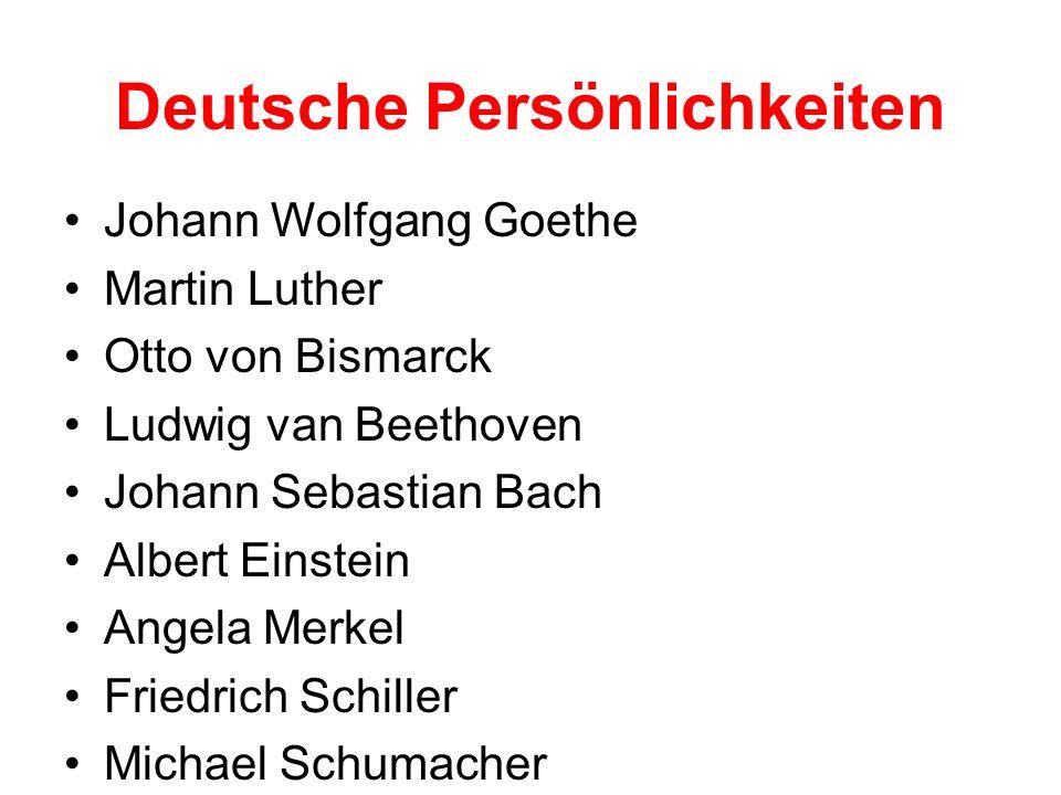 Deutsche Persönlichkeiten Johann Wolfgang Goethe Martin Luther Otto von Bismarck Ludwig van Beethoven Johann Sebastian Bach Albert Einstein Angela Merkel Friedrich Schiller Michael Schumacher