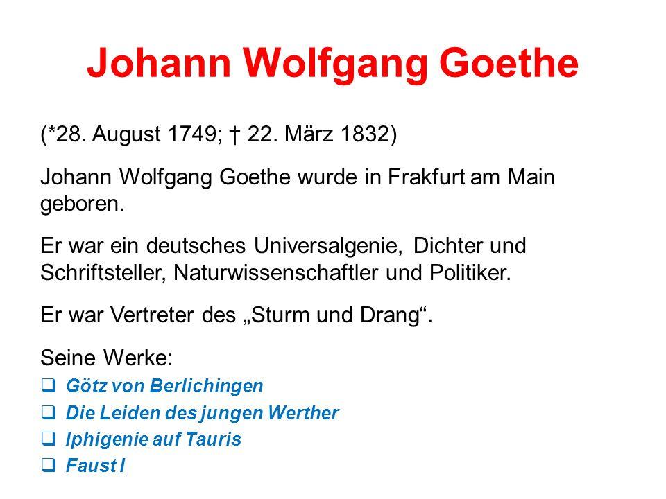 Johann Wolfgang Goethe (*28. August 1749; 22.